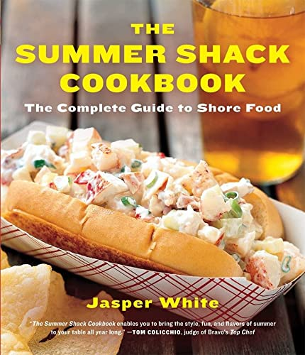 The Summer Shack Cookbook: The Complete Guide to Shore Food: White, Jasper