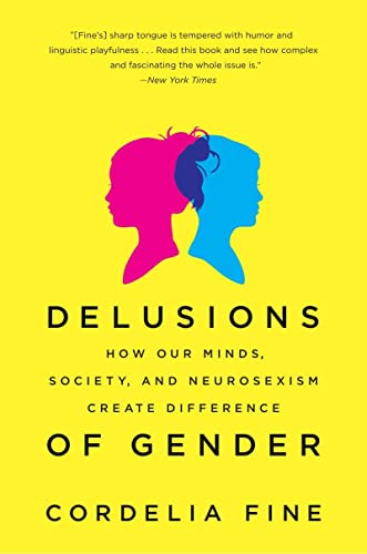 Delusions of Gender: How Our Minds, Society, and Neurosexism Create Difference (Paperback): ...