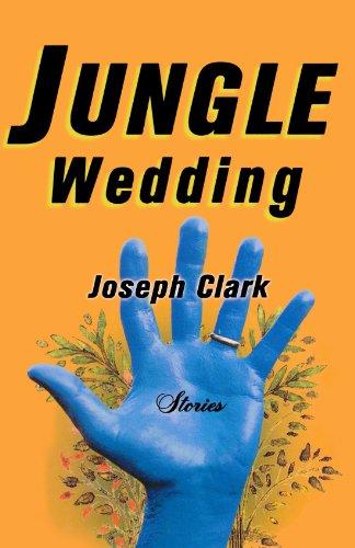 Jungle Wedding: Stories: Joseph Clark
