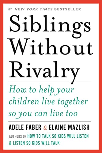 Siblings Without Rivalry: How to Help Your Children Live Together So You Can Live Too (0393342212) by Adele Faber; Elaine Mazlish