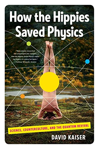 9780393342314: How the Hippies Saved Physics: Science, Counterculture, and the Quantum Revival