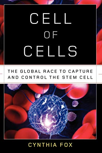 9780393342536: Cell of Cells: The Global Race to Capture and Control the Stem Cell