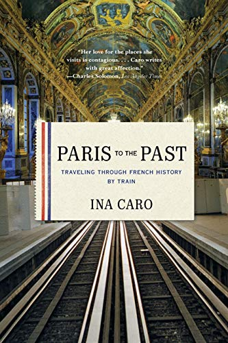 9780393343151: Paris to the Past: Traveling through French History by Train