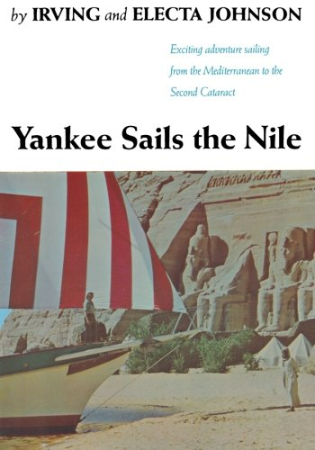 Yankee Sails the Nile: Exciting Adventure Sailing: Johnson, Irving; Johnson,
