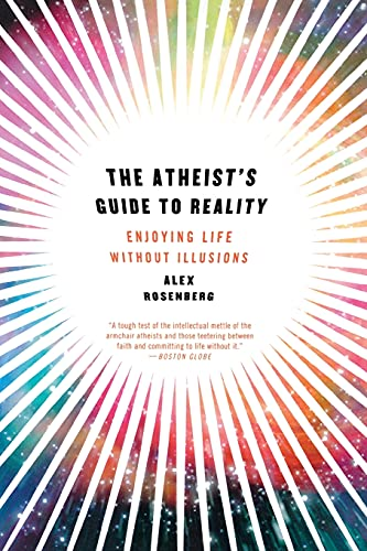 9780393344110: The Atheist's Guide to Reality: Enjoying Life without Illusions