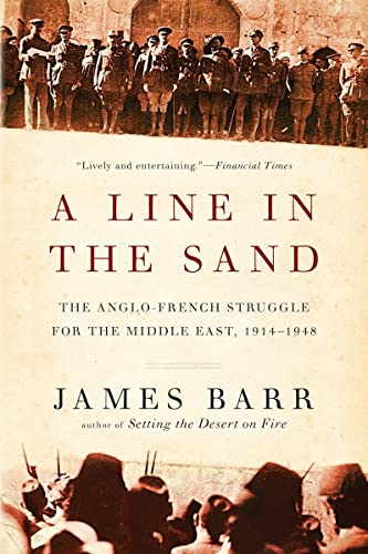 A Line in the Sand: The Anglo-French Struggle for the Middle East, 1914-1948: Barr, James