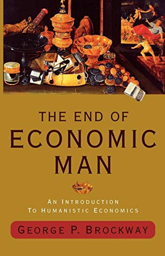 9780393344783: The End of Economic Man: An Introduction to Humanistic Economics