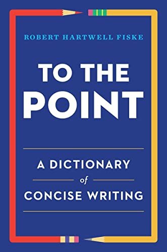 9780393347173: To the Point: A Dictionary of Concise Writing