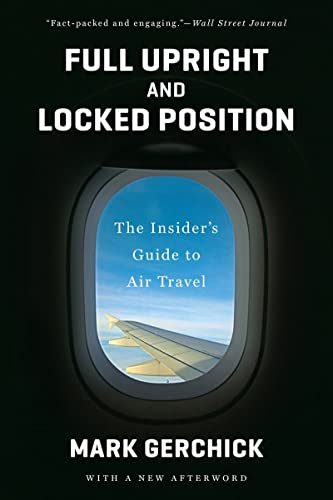 9780393349399: Full Upright and Locked Position: The Insider's Guide to Air Travel