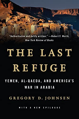 9780393349979: The Last Refuge - Yemen, al-Qaeda, and America`s War in Arabia