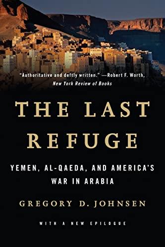 9780393349979: The Last Refuge: Yemen, al-Qaeda, and America's War in Arabia