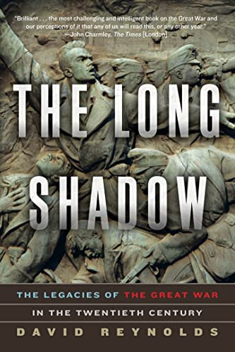 The Long Shadow - The Legacies of the Great War in the Twentieth Century: Reynolds, David