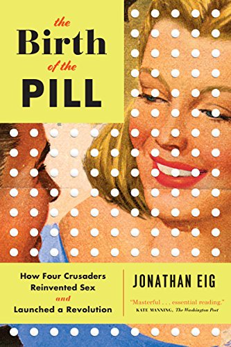9780393351897: Birth of the Pill: How Four Crusaders Reinvented Sex and Launched a Revolution