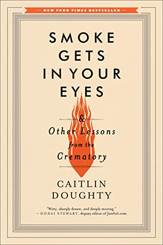 9780393351903: Smoke Gets in Your Eyes: And Other Lessons from the Crematory