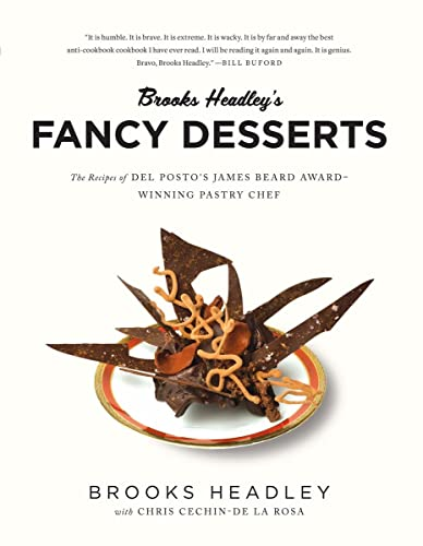 9780393352382: Brooks Headley's Fancy Desserts: The Recipes of del Posto's James Beard Award-Winning Pastry Chef