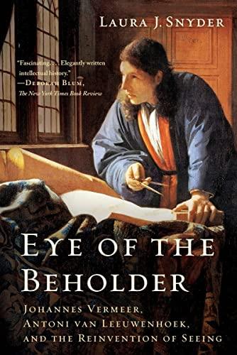 9780393352887: Eye of the Beholder: Johannes Vermeer, Antoni Van Leeuwenhoek, and the Reinvention of Seeing
