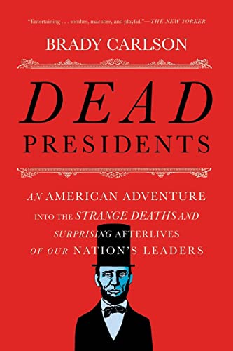 9780393353679: Dead Presidents: An American Adventure into the Strange Deaths and Surprising Afterlives of Our Nations Leaders