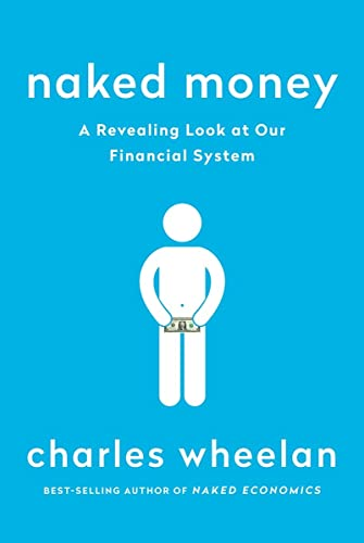 9780393353730: Naked Money: A Revealing Look at Our Financial System