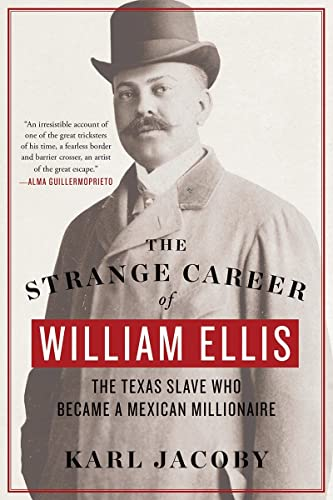 9780393354171: The Strange Career of William Ellis: The Texas Slave Who Became a Mexican Millionaire