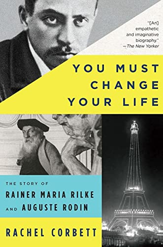 9780393354928: You Must Change Your Life: The Story of Rainer Maria Rilke and Auguste Rodin