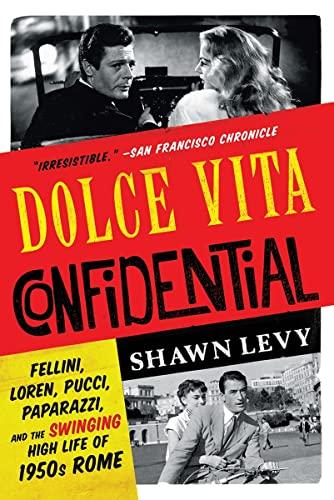 Dolce Vita Confidential: Fellini, Loren, Pucci, Paparazzi,: Levy, Shawn