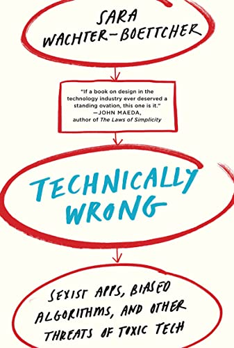 9780393356045: Technically Wrong: Sexist Apps, Biased Algorithms, and Other Threats of Toxic Tech