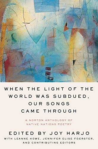 9780393356809: When the Light of the World Was Subdued, Our Songs Came Through: A Norton Anthology of Native Nations Poetry