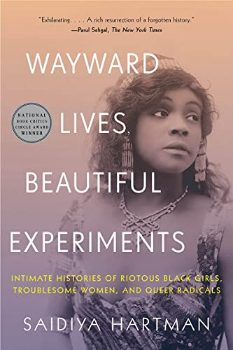 9780393357622: Wayward Lives, Beautiful Experiments: Intimate Histories of Riotous Black Girls, Troublesome Women, and Queer Radicals