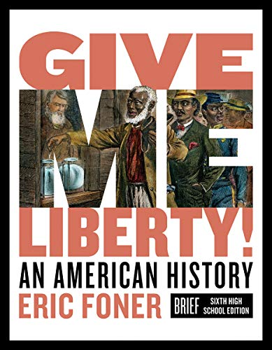 Download Give Me Liberty!: An American History (Brief Sixth High School Edition) (Vol. One-Volume)