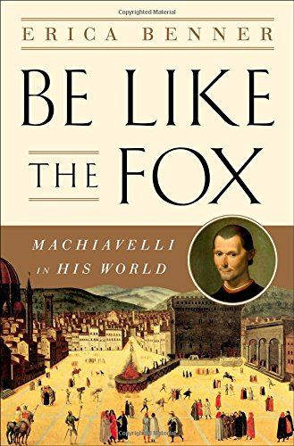 9780393609721: Be Like the Fox: Machiavelli In His World