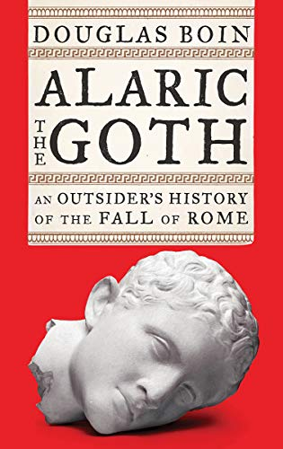 9780393635690: Alaric the Goth: An Outsider's History of the Fall of Rome