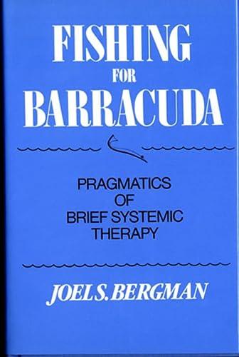 Fishing for Barracuda: Pragmatics of Brief Systematic: Joel S. Bergman