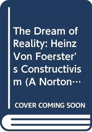 9780393700268: The Dream of Reality: Heinz Von Foerster's Constructivism (A Norton professional book)