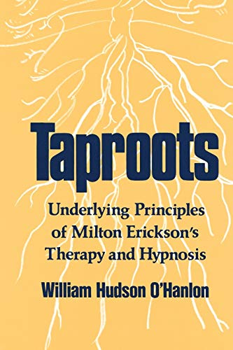 Taproots : Underlying Principles of Milton Erickson's Therapy and Hypnosis (Professional Bks.)