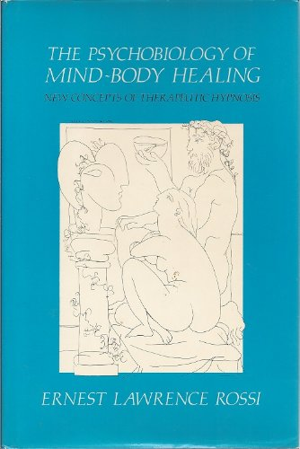 Psychobiology of Mind-Body Healing : New Concepts of Therapeutic Hypnosis (Professional Bks.)