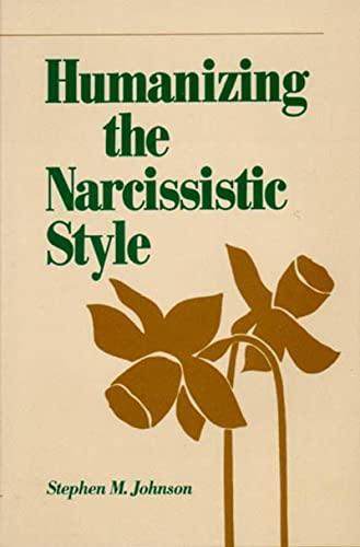 Humanizing the Narcissistic Style: Stephen M. Johnson;