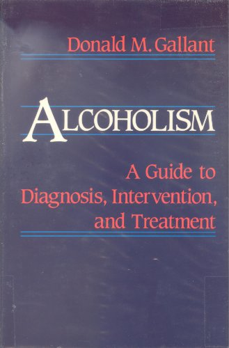 Alcoholism: A Guide to Diagnosis, Intervention, and: Donald M. Gallant