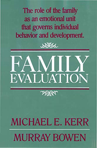 Family Evaluation : The Role of Family: Michael E. Kerr;