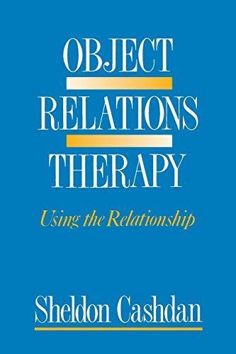 Object Relations Therapy : Using the Relationship: Sheldon Cashdan