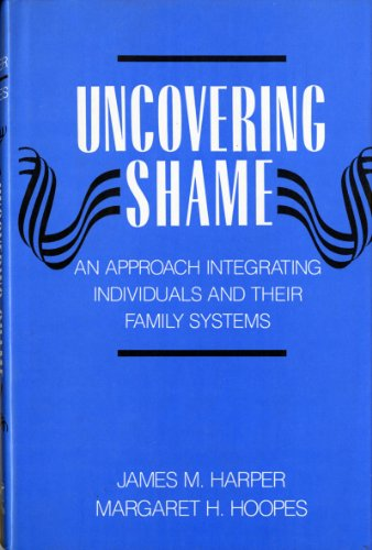 9780393701005: Uncovering Shame: An Approach Integrating Individuals and Their Family Systems