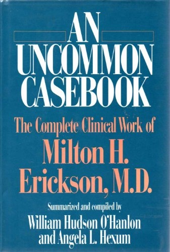 9780393701012: An Uncommon Casebook: The Complete Clinical Work of Milton H. Erickson