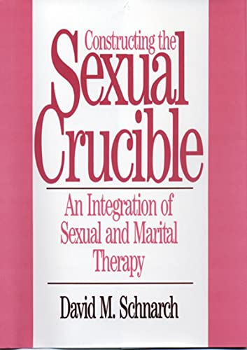 9780393701029: Constructing the Sexual Crucible: An Integration of Sexual and Marital Therapy