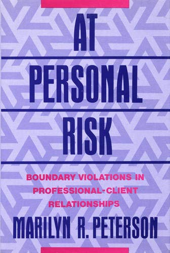 At Personal Risk : Boundary Violations in: Marilyn R. Peterson
