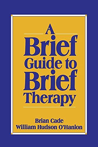 A Brief Guide to Brief Therapy: Cade, Brian; O'Hanlon,