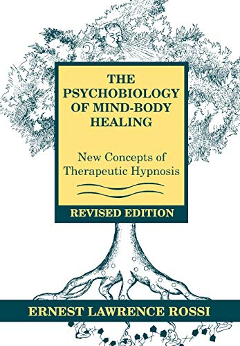 The Psychobiology of Mind-Body Healing: New Concepts of Therapeutic Hypnosis. Revised Edition.