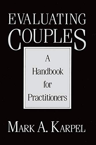 Evaluating Couples: A Handbook for Practitioners (A: Karpel, Mark A.