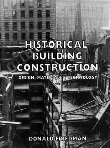 Historical Building Construction: Design, Materials, and Technology: Friedman, Donald