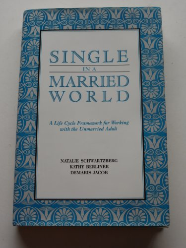 9780393702057: Single in a Married World: A Life Cycle Framework for Working with the Unmarried Adult