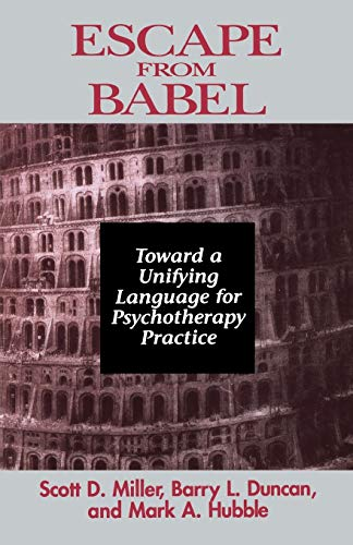 Escape from Babel: Toward a Unifying Language: Duncan, Barry L.;