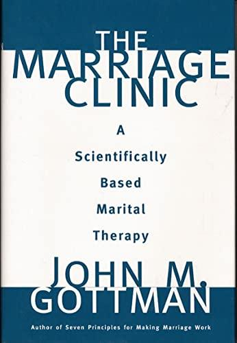 The Marriage Clinic: A Scientifically Based Marital: Gottman, John M.